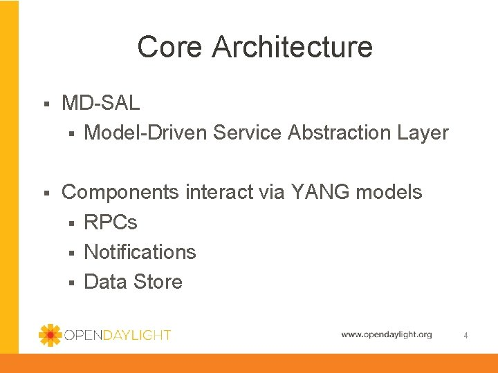 Core Architecture § MD-SAL § Model-Driven Service Abstraction Layer § Components interact via YANG