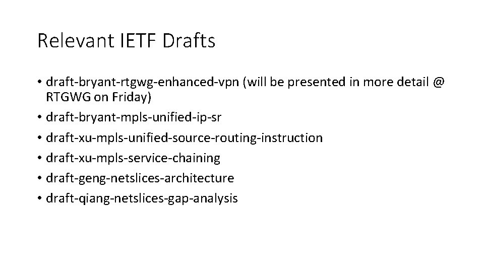 Relevant IETF Drafts • draft-bryant-rtgwg-enhanced-vpn (will be presented in more detail @ RTGWG on