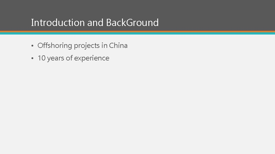 Introduction and Back. Ground • Offshoring projects in China • 10 years of experience
