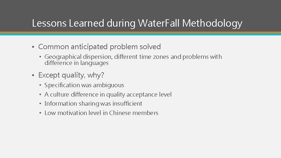 Lessons Learned during Water. Fall Methodology • Common anticipated problem solved • Geographical dispersion,