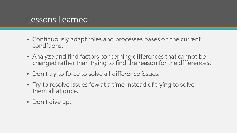 Lessons Learned • Continuously adapt roles and processes bases on the current conditions. •