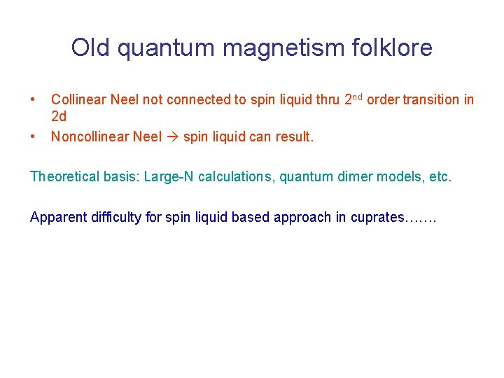 Old quantum magnetism folklore • • Collinear Neel not connected to spin liquid thru