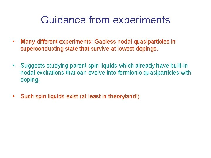 Guidance from experiments • Many different experiments: Gapless nodal quasiparticles in superconducting state that