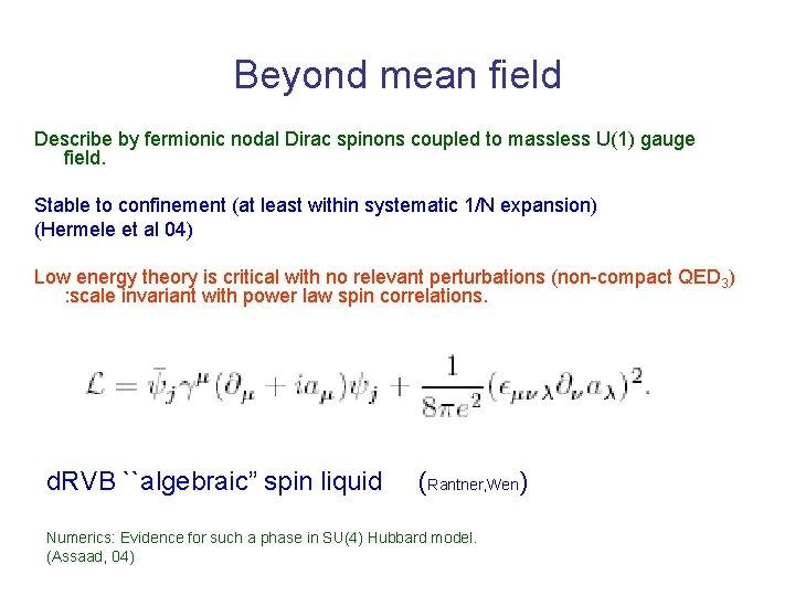 Beyond mean field Describe by fermionic nodal Dirac spinons coupled to massless U(1) gauge