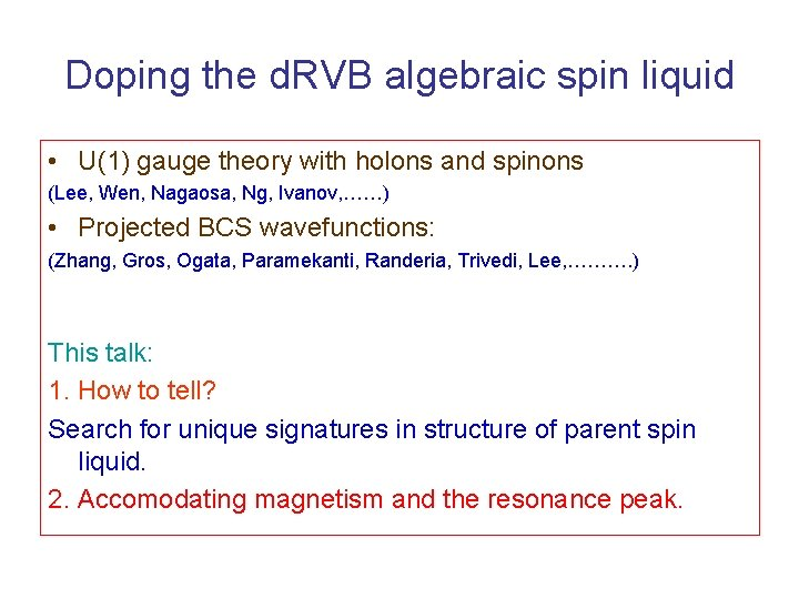 Doping the d. RVB algebraic spin liquid • U(1) gauge theory with holons and