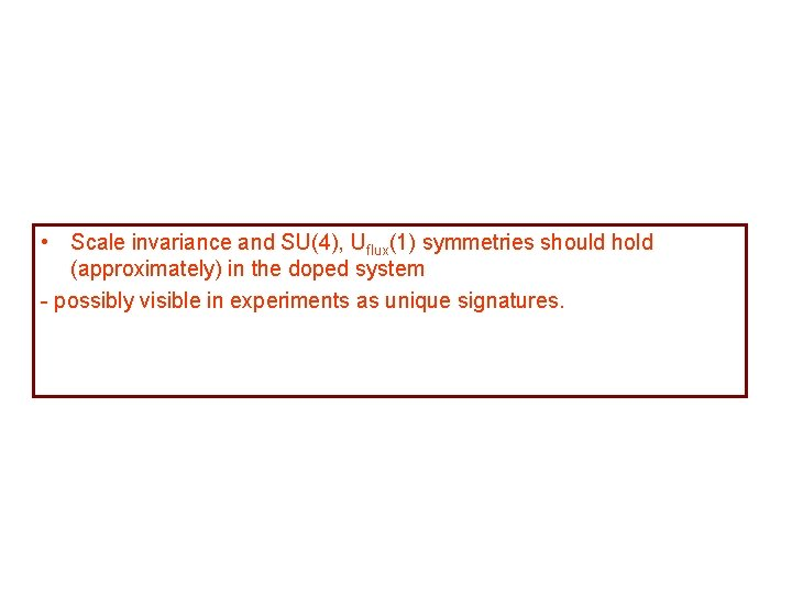 • Scale invariance and SU(4), Uflux(1) symmetries should hold (approximately) in the doped