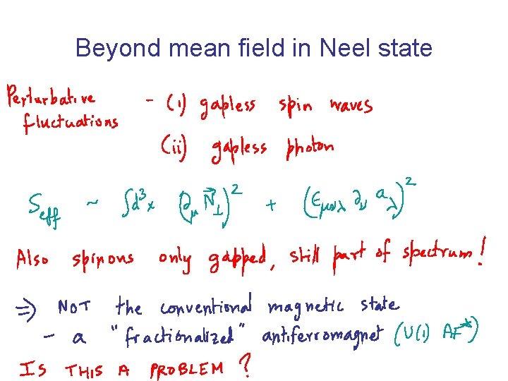 Beyond mean field in Neel state