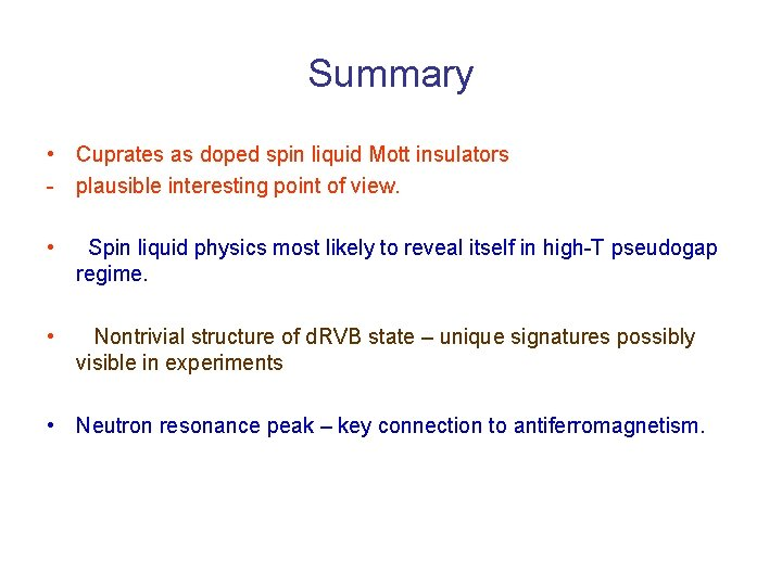 Summary • Cuprates as doped spin liquid Mott insulators - plausible interesting point of