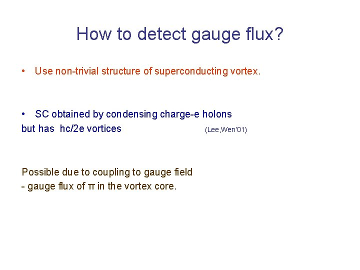How to detect gauge flux? • Use non-trivial structure of superconducting vortex. • SC