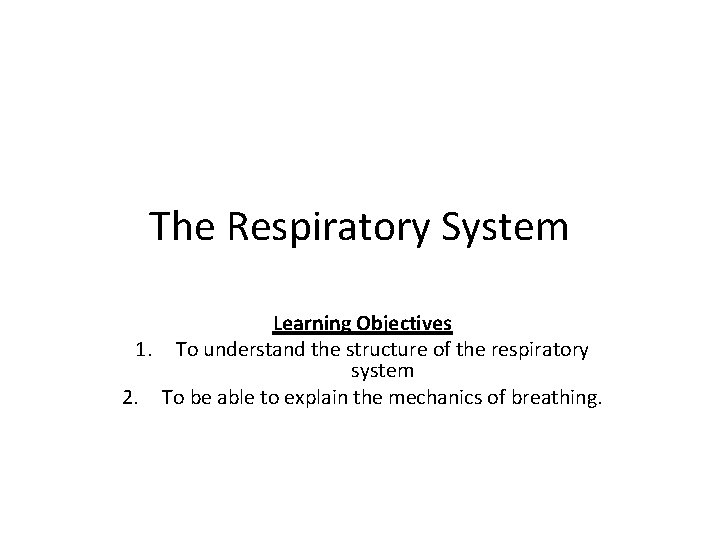 The Respiratory System Learning Objectives 1. To understand the structure of the respiratory system