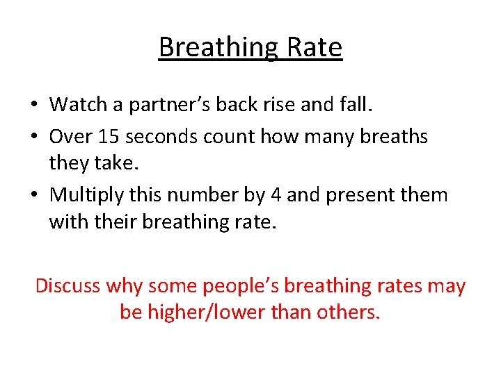 Breathing Rate • Watch a partner's back rise and fall. • Over 15 seconds