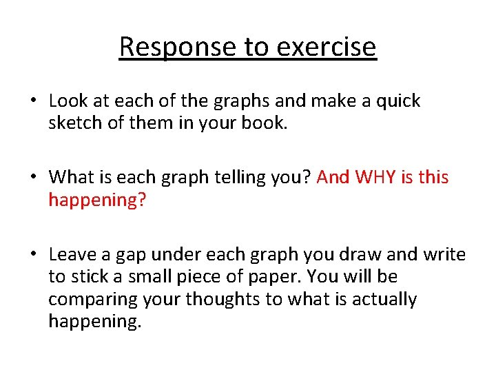 Response to exercise • Look at each of the graphs and make a quick