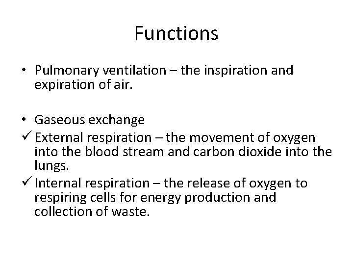 Functions • Pulmonary ventilation – the inspiration and expiration of air. • Gaseous exchange
