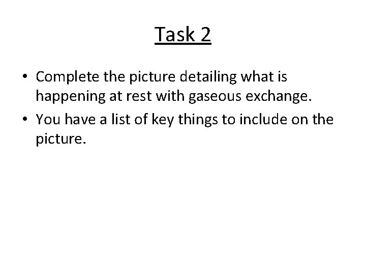 Task 2 • Complete the picture detailing what is happening at rest with gaseous