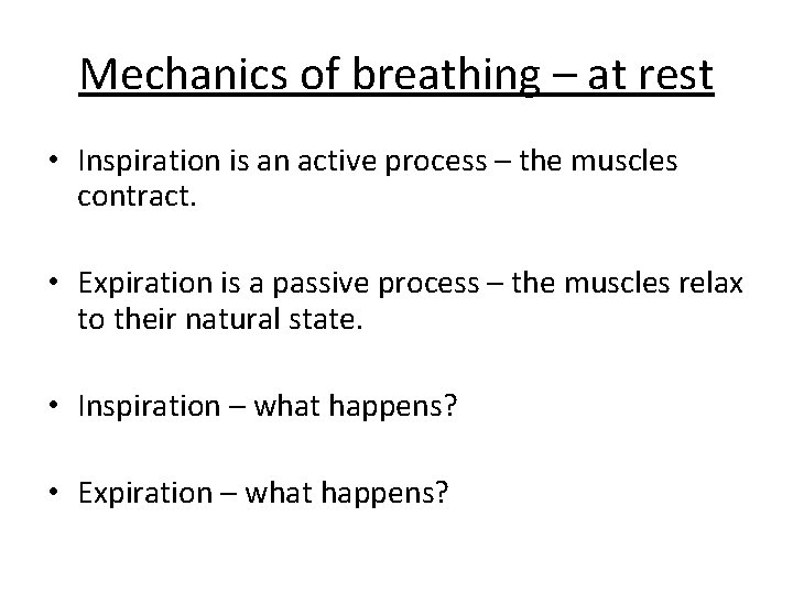 Mechanics of breathing – at rest • Inspiration is an active process – the