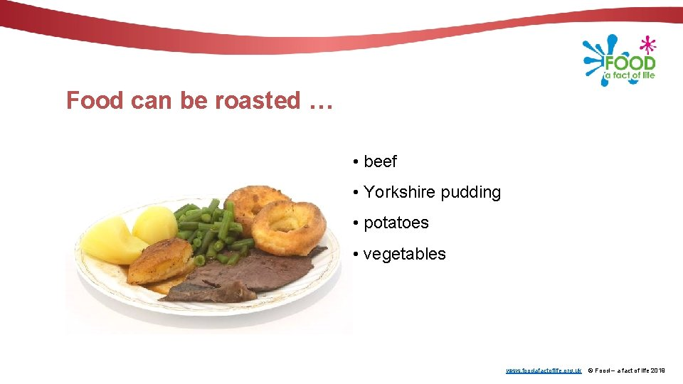 Food can be roasted … • beef • Yorkshire pudding • potatoes • vegetables