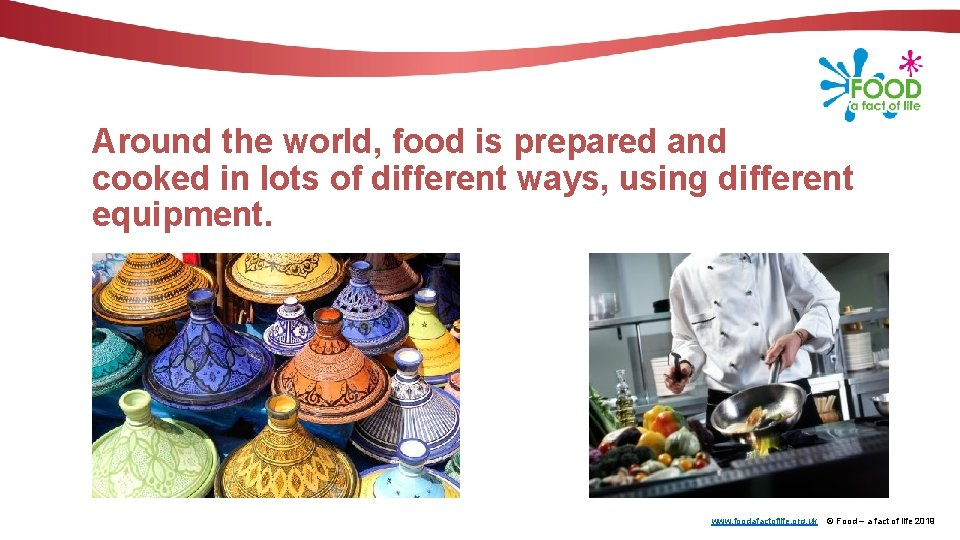 Around the world, food is prepared and cooked in lots of different ways, using