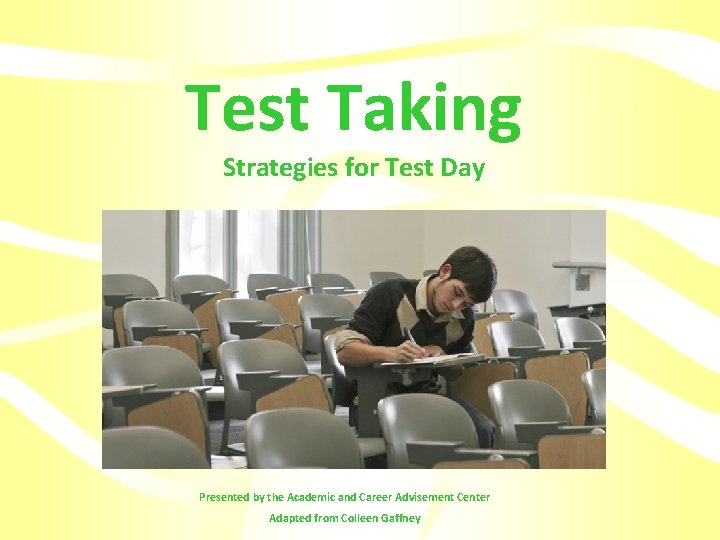 Test Taking Strategies for Test Day Presented by the Academic and Career Advisement Center