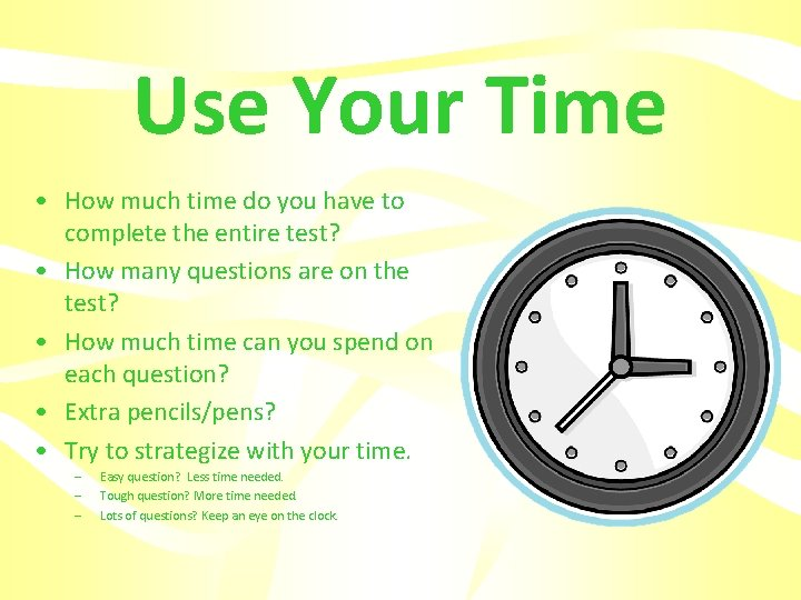Use Your Time • How much time do you have to complete the entire