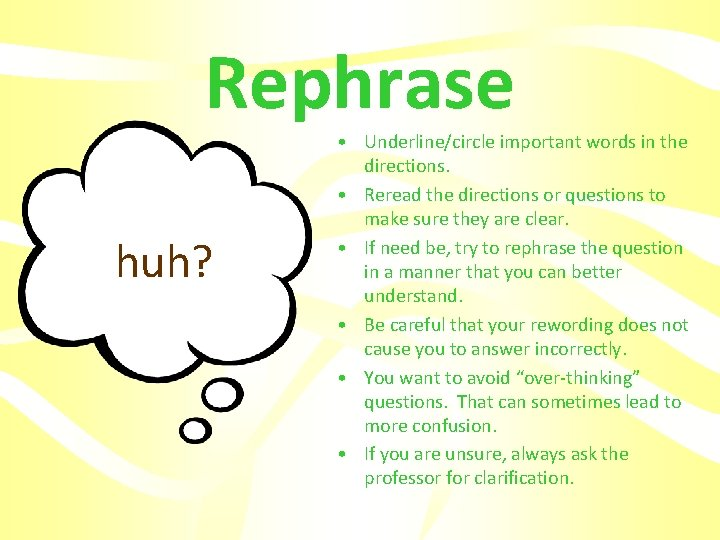 Rephrase huh? • Underline/circle important words in the directions. • Reread the directions or