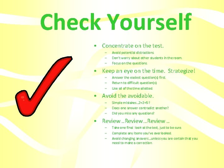 Check Yourself • Concentrate on the test. – – – Avoid potential distractions. Don't