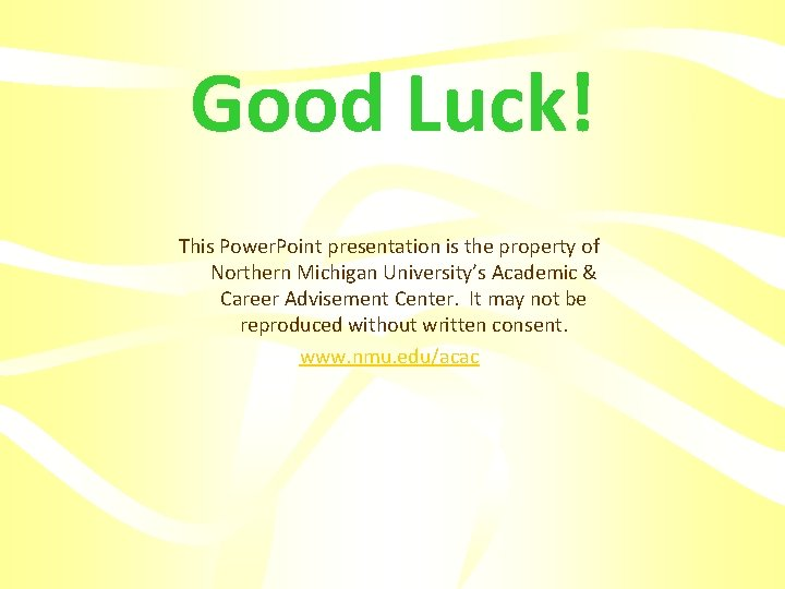 Good Luck! This Power. Point presentation is the property of Northern Michigan University's Academic