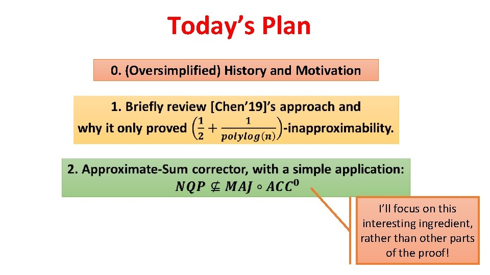 Today's Plan 0. (Oversimplified) History and Motivation I'll focus on this interesting ingredient, rather