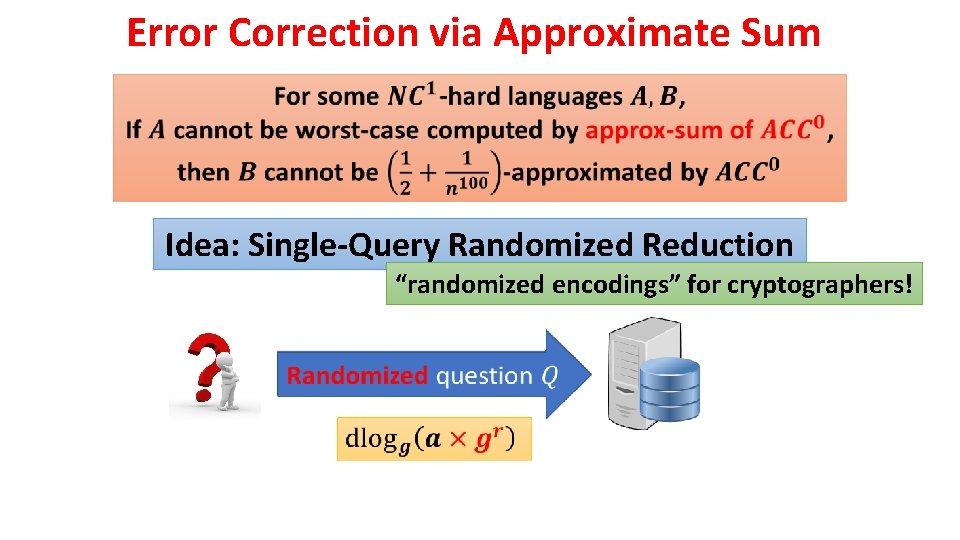 "Error Correction via Approximate Sum Idea: Single-Query Randomized Reduction ""randomized encodings"" for cryptographers!"