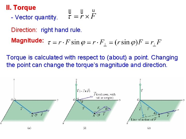 II. Torque - Vector quantity. Direction: right hand rule. Magnitude: Torque is calculated with