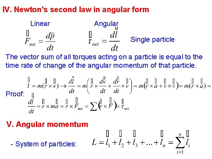 IV. Newton's second law in angular form Linear Angular Single particle The vector sum