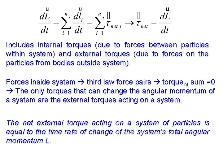 Includes internal torques (due to forces between particles within system) and external torques (due