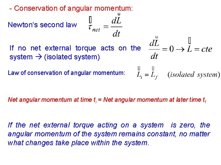 - Conservation of angular momentum: Newton's second law If no net external torque acts