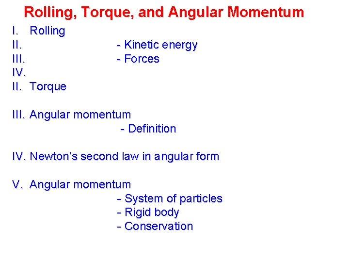 Rolling, Torque, and Angular Momentum I. Rolling II. IV. II. Torque - Kinetic energy