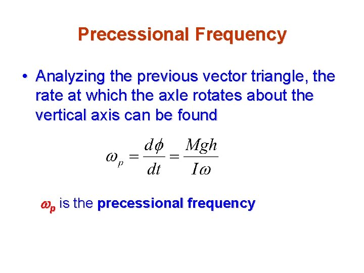 Precessional Frequency • Analyzing the previous vector triangle, the rate at which the axle