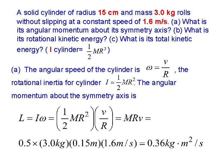 A solid cylinder of radius 15 cm and mass 3. 0 kg rolls without