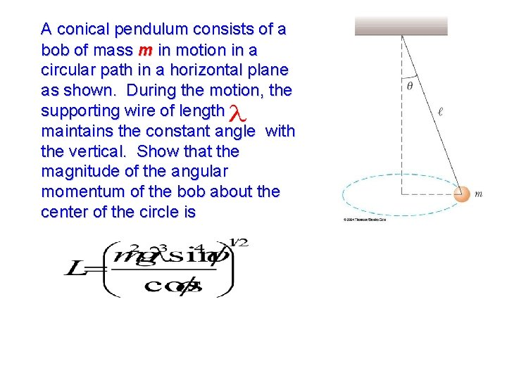 A conical pendulum consists of a bob of mass m in motion in a