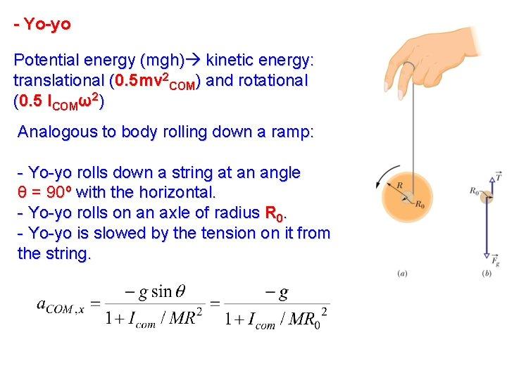 - Yo-yo Potential energy (mgh) kinetic energy: translational (0. 5 mv 2 COM) and