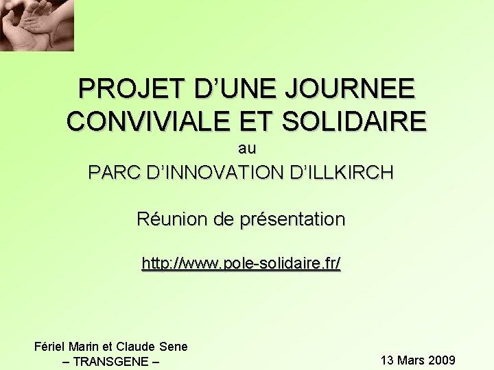 PROJET D'UNE JOURNEE CONVIVIALE ET SOLIDAIRE au PARC D'INNOVATION D'ILLKIRCH Réunion de présentation http: