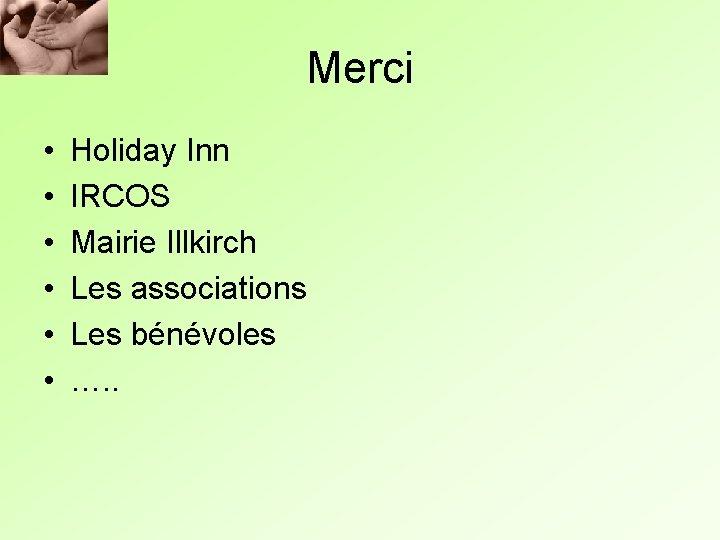 Merci • • • Holiday Inn IRCOS Mairie Illkirch Les associations Les bénévoles ….