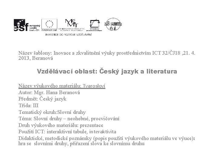 Název šablony: Inovace a zkvalitnění výuky prostřednictvím ICT 32/ČJ 18 , 21. 4. 2013,