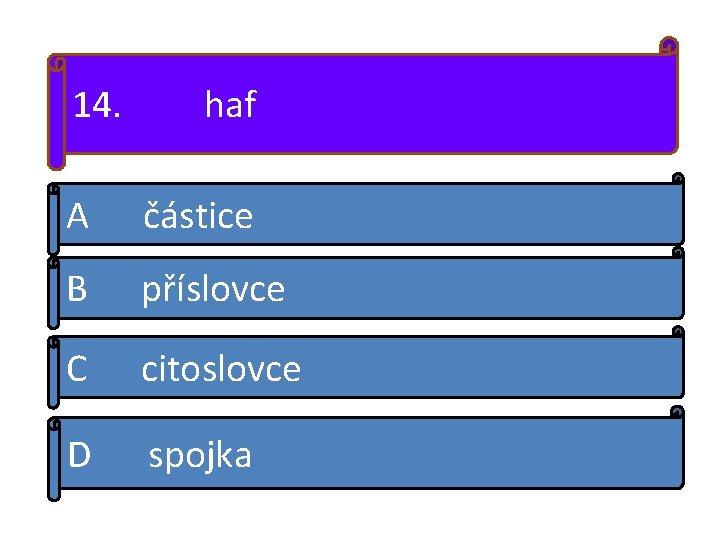 14. haf A částice B příslovce C citoslovce D spojka