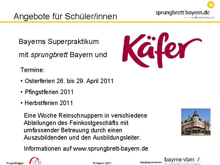 Angebote für Schüler/innen Bayerns Superpraktikum mit sprungbrett Bayern und Termine: • Osterferien 26. bis
