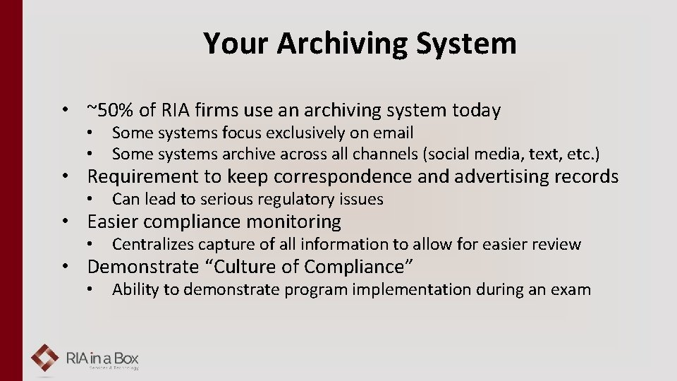 Your Archiving System • ~50% of RIA firms use an archiving system today •