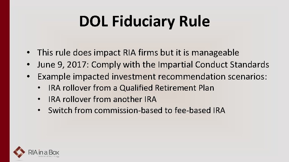 DOL Fiduciary Rule • This rule does impact RIA firms but it is manageable