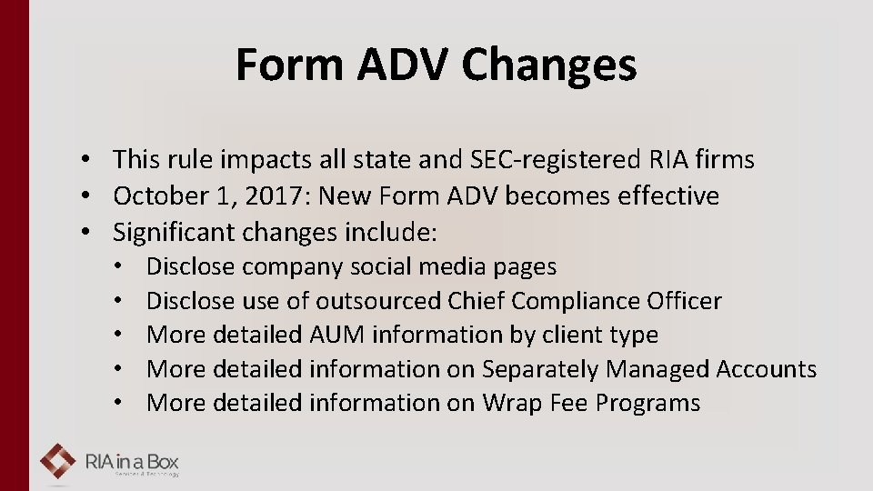Form ADV Changes • This rule impacts all state and SEC-registered RIA firms •