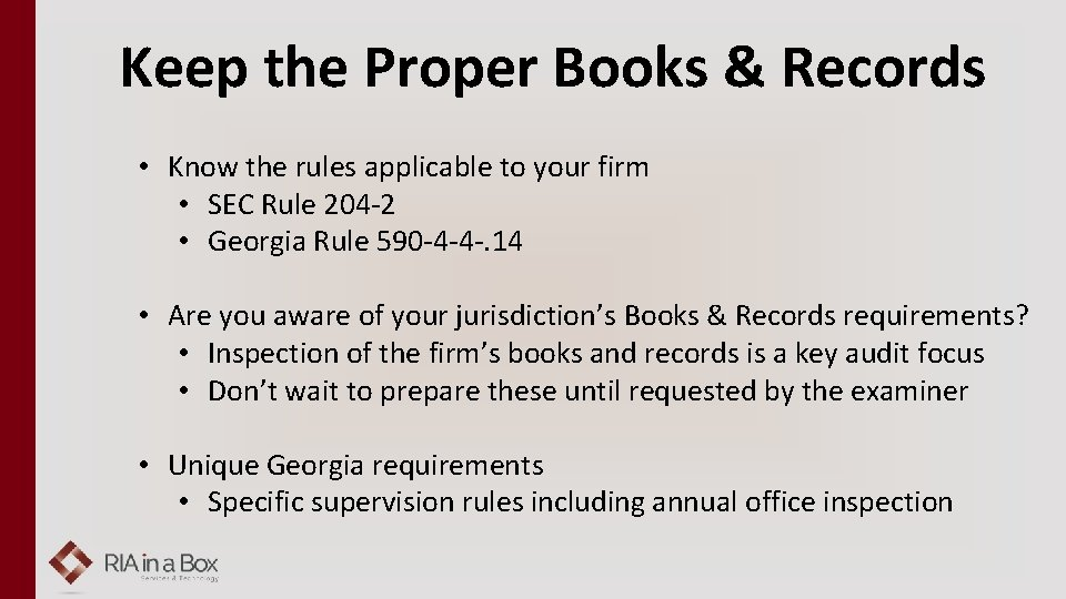 Keep the Proper Books & Records • Know the rules applicable to your firm