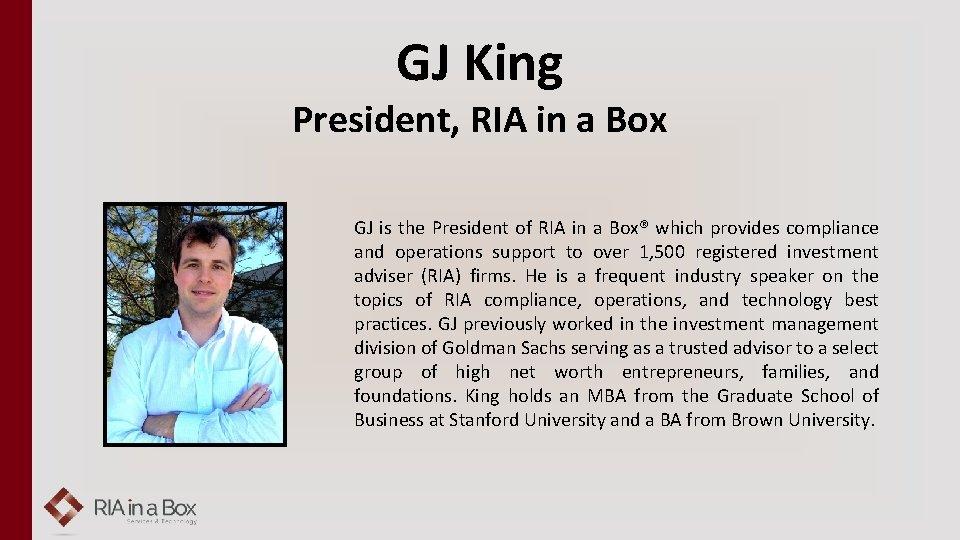GJ King President, RIA in a Box GJ is the President of RIA in