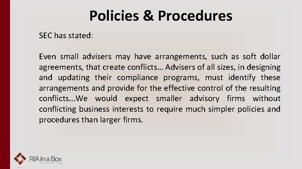 Policies & Procedures SEC has stated: Even small advisers may have arrangements, such as
