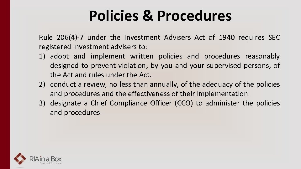 Policies & Procedures Rule 206(4)-7 under the Investment Advisers Act of 1940 requires SEC