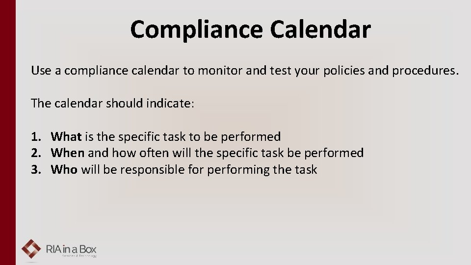 Compliance Calendar Use a compliance calendar to monitor and test your policies and procedures.